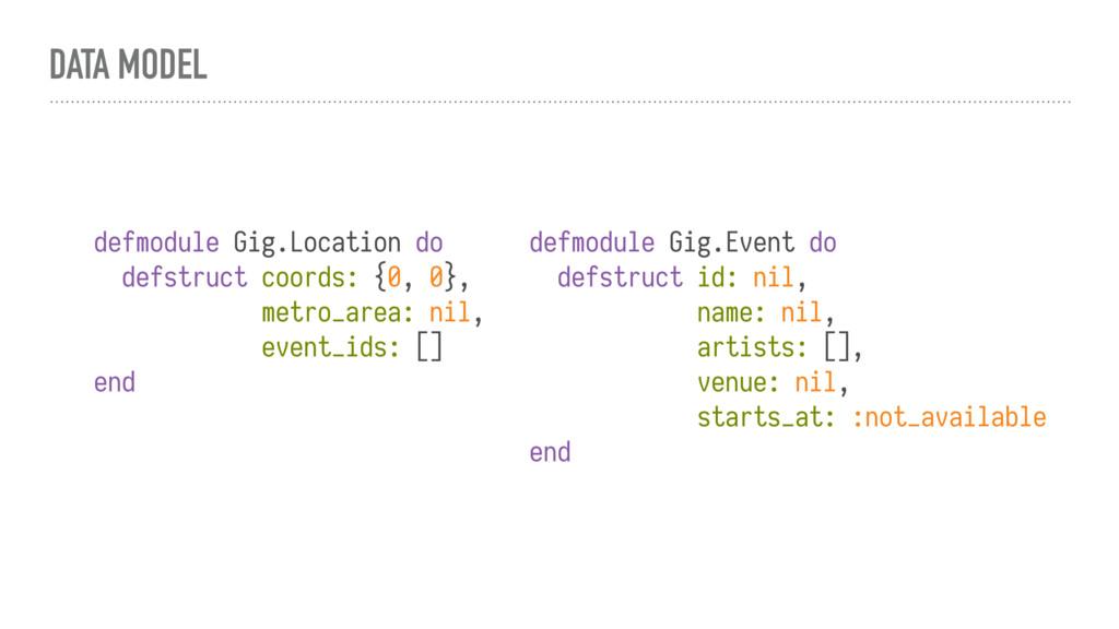 DATA MODEL defmodule Gig.Location do defstruct ...