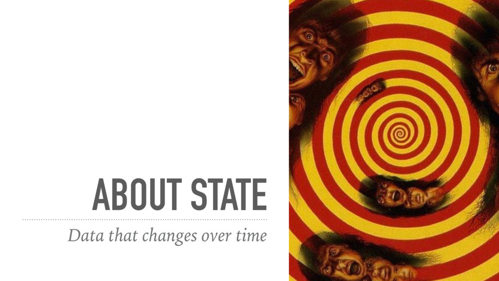 ABOUT STATE Data that changes over time