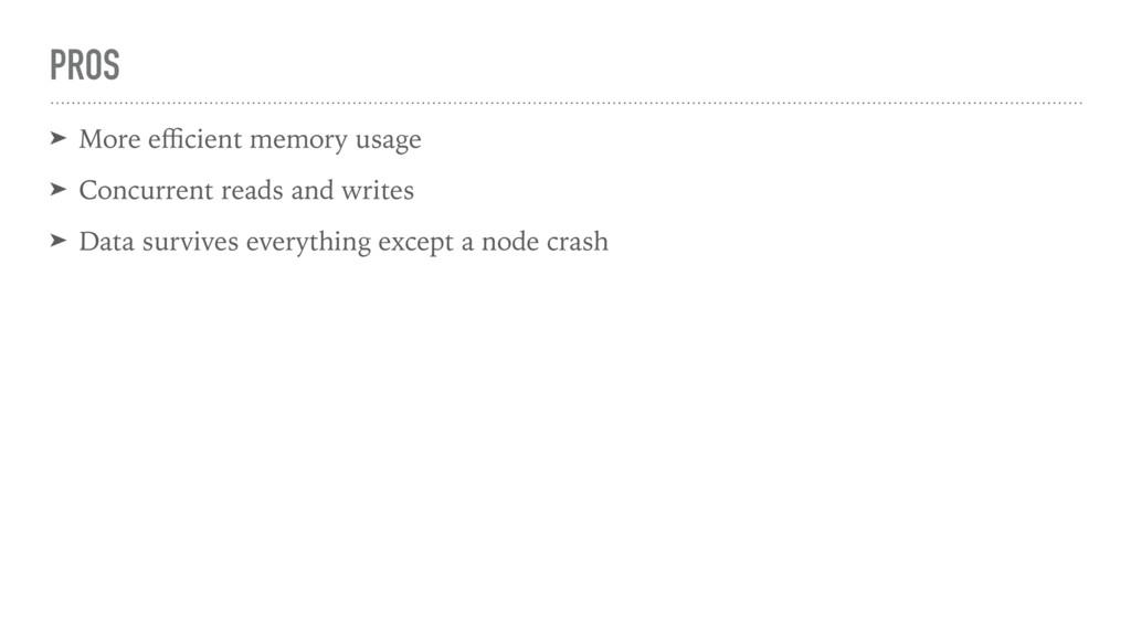 PROS ➤ More efficient memory usage ➤ Concurrent r...