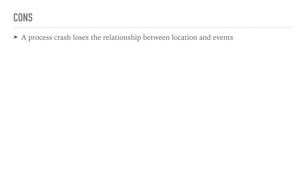 CONS ➤ A process crash loses the relationship b...