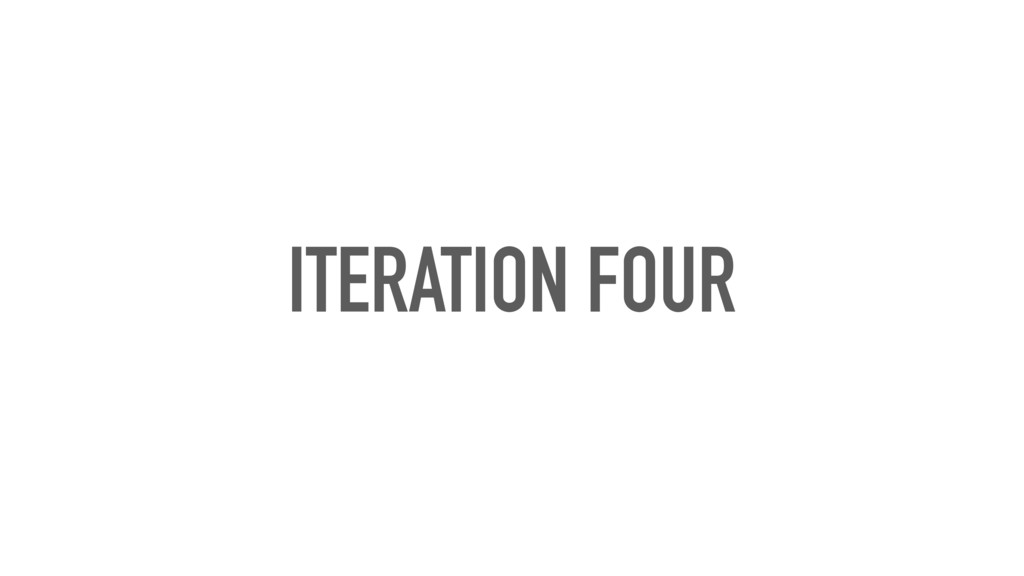ITERATION FOUR