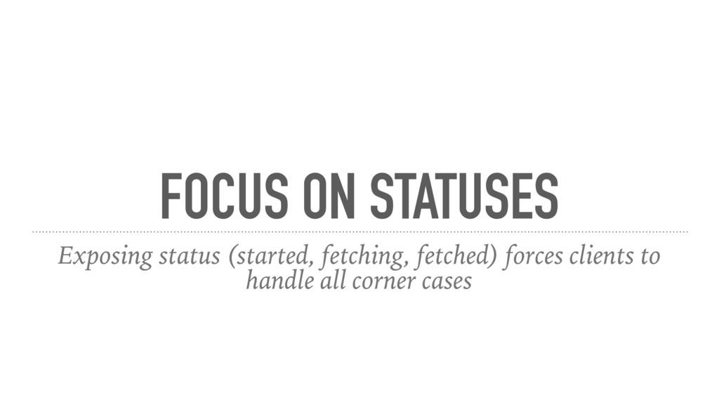 FOCUS ON STATUSES Exposing status (started, fet...