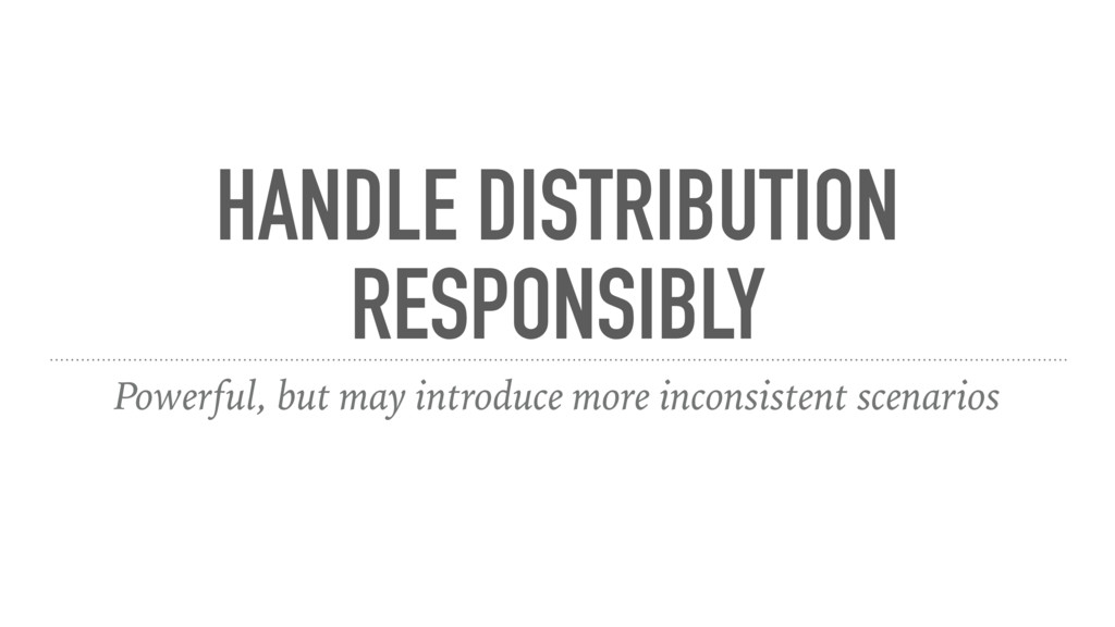 HANDLE DISTRIBUTION RESPONSIBLY Powerful, but m...