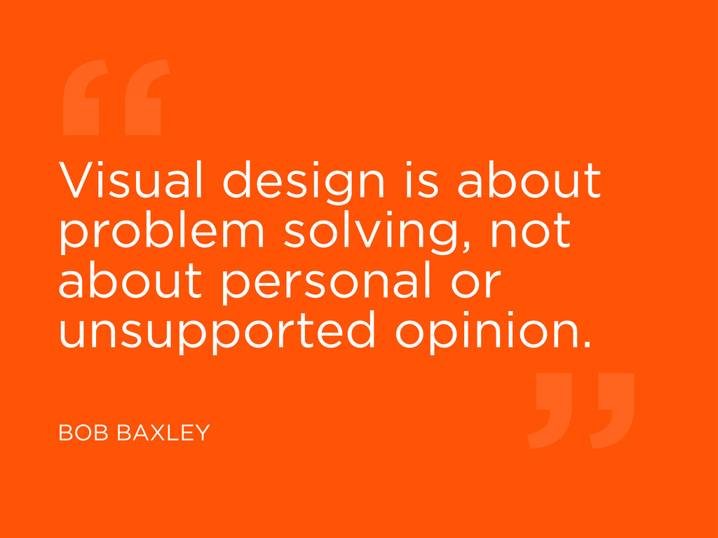 """ BOB BAXLEY Visual design is about problem sol..."