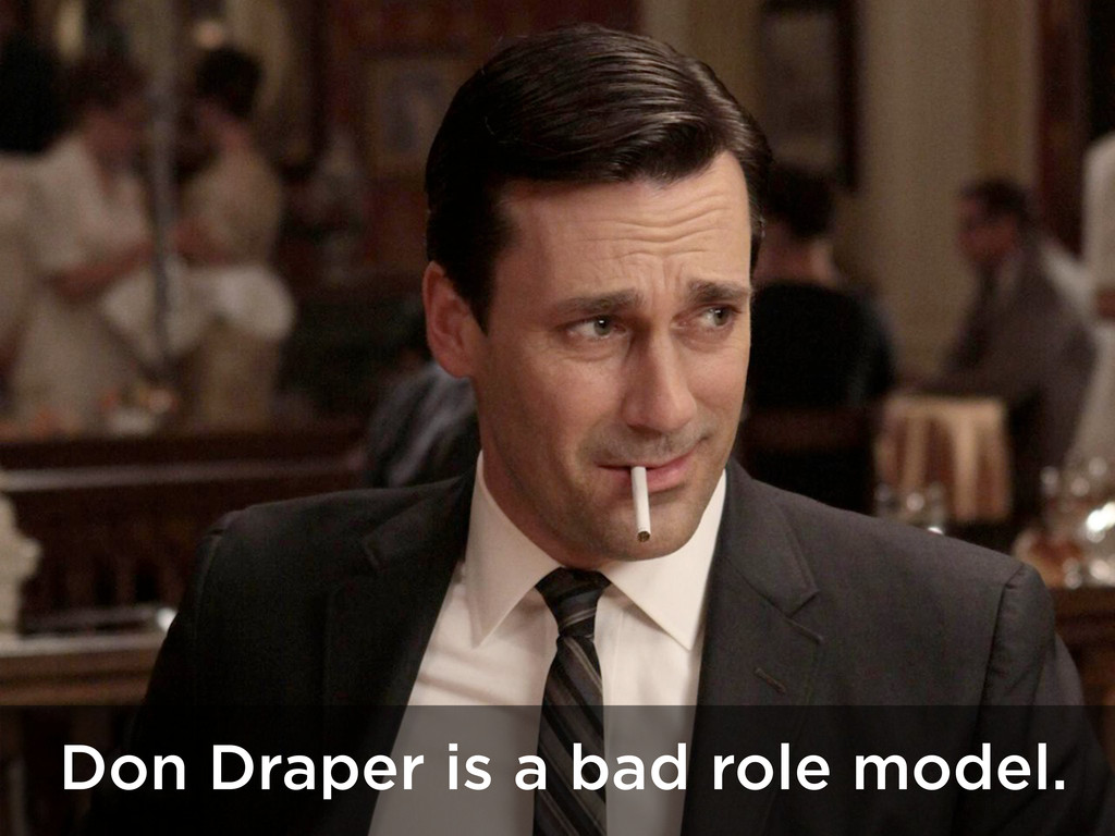 Don Draper is a bad role model.
