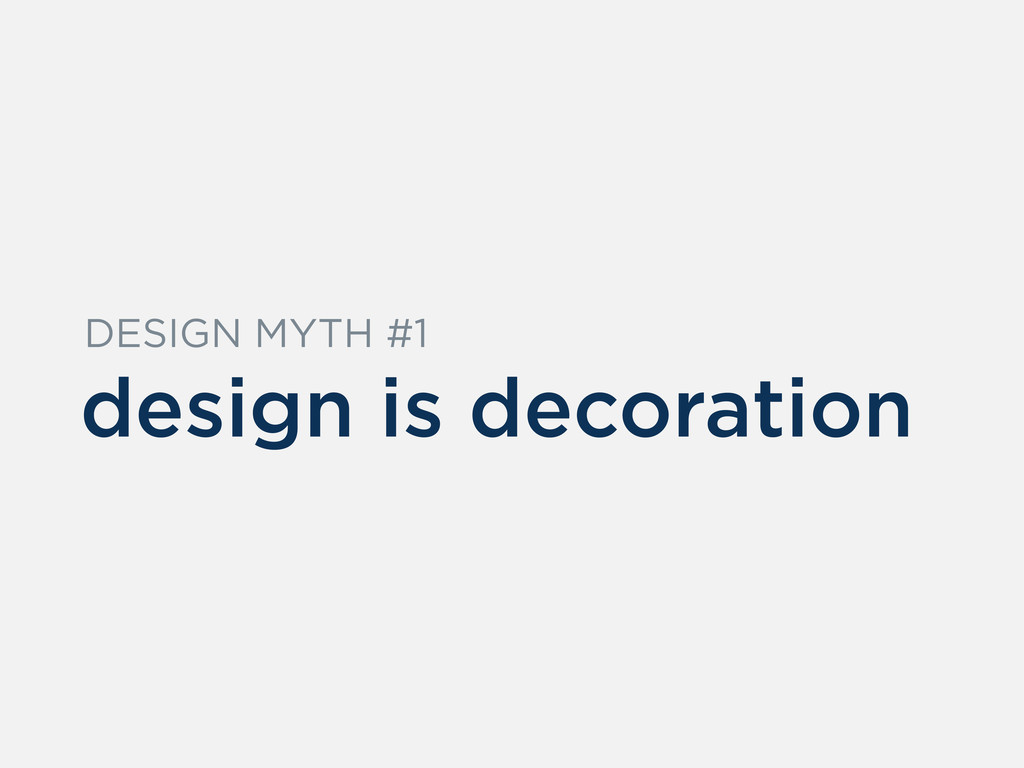design is decoration DESIGN MYTH #1