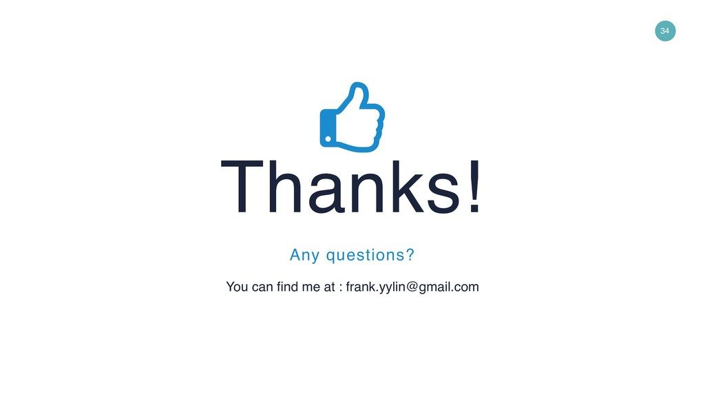 34 Thanks! You can find me at : frank.yylin@gma...
