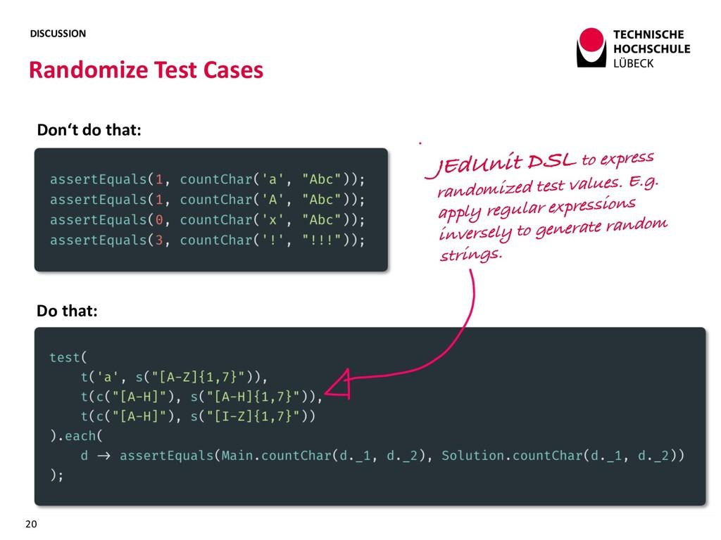 DISCUSSION Randomize Test Cases 20 Don't do tha...