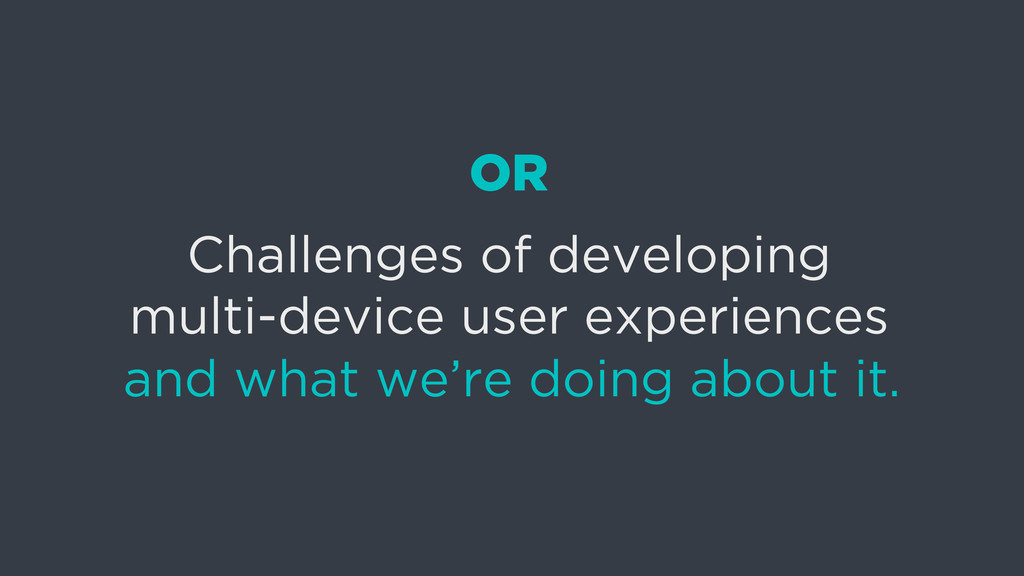 Challenges of developing multi-device user expe...