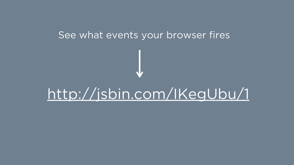 http://jsbin.com/IKegUbu/1 See what events your...