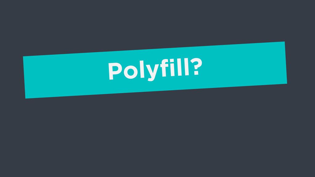 Polyfill?