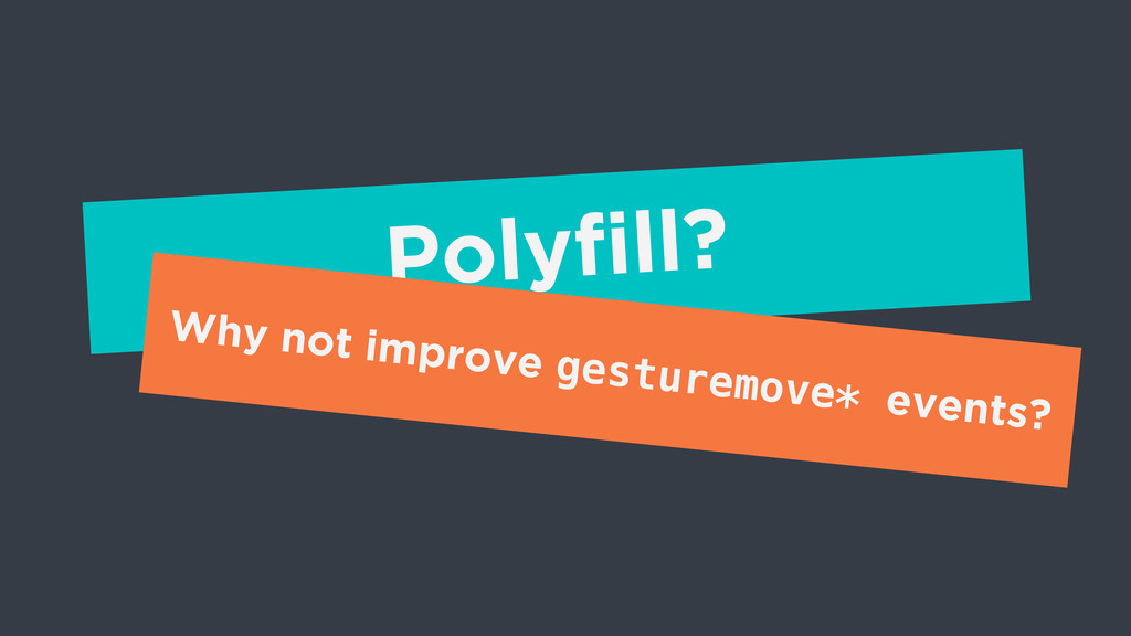 Polyfill? Why not improve gesturemove* events?