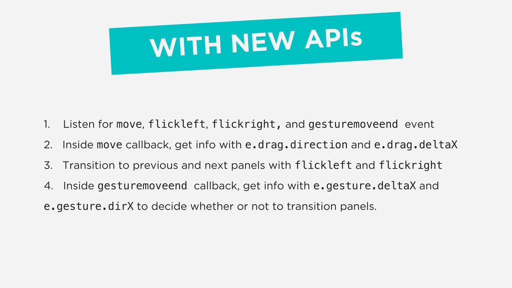 WITH NEW APIs 1. Listen for move, flickleft, fl...