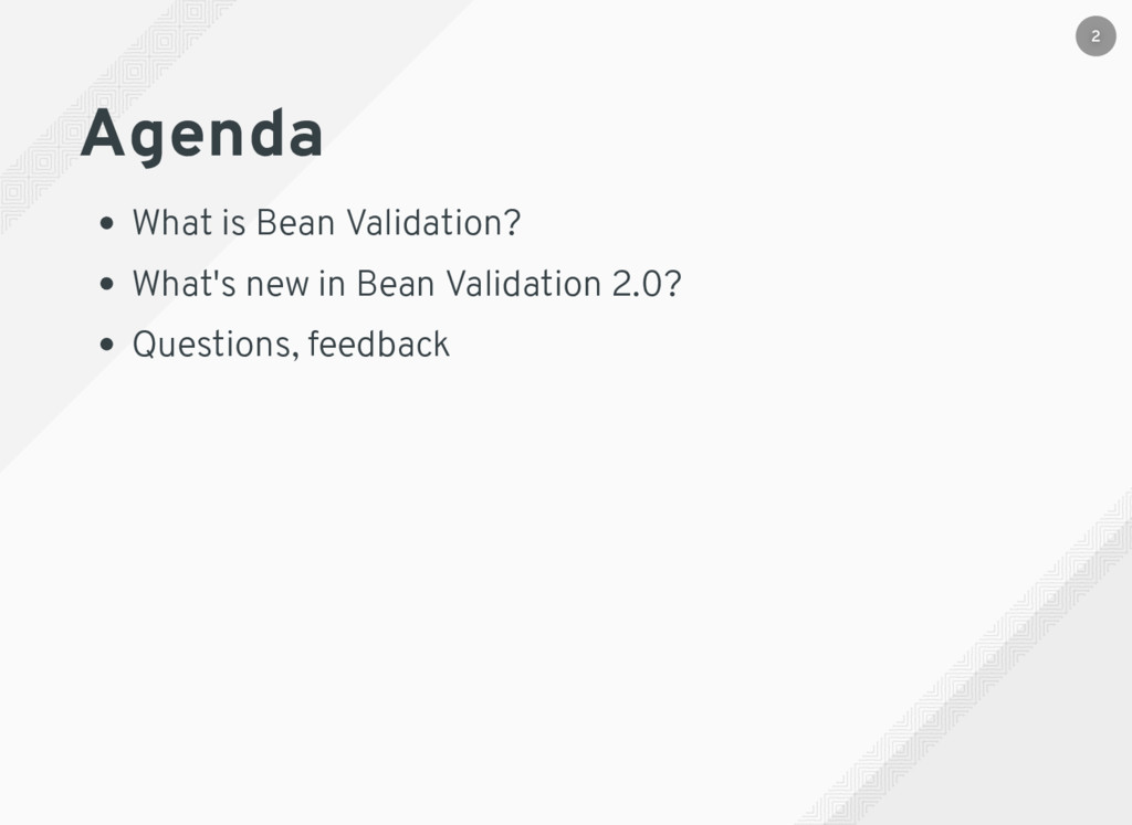 Agenda What is Bean Validation? What's new in B...