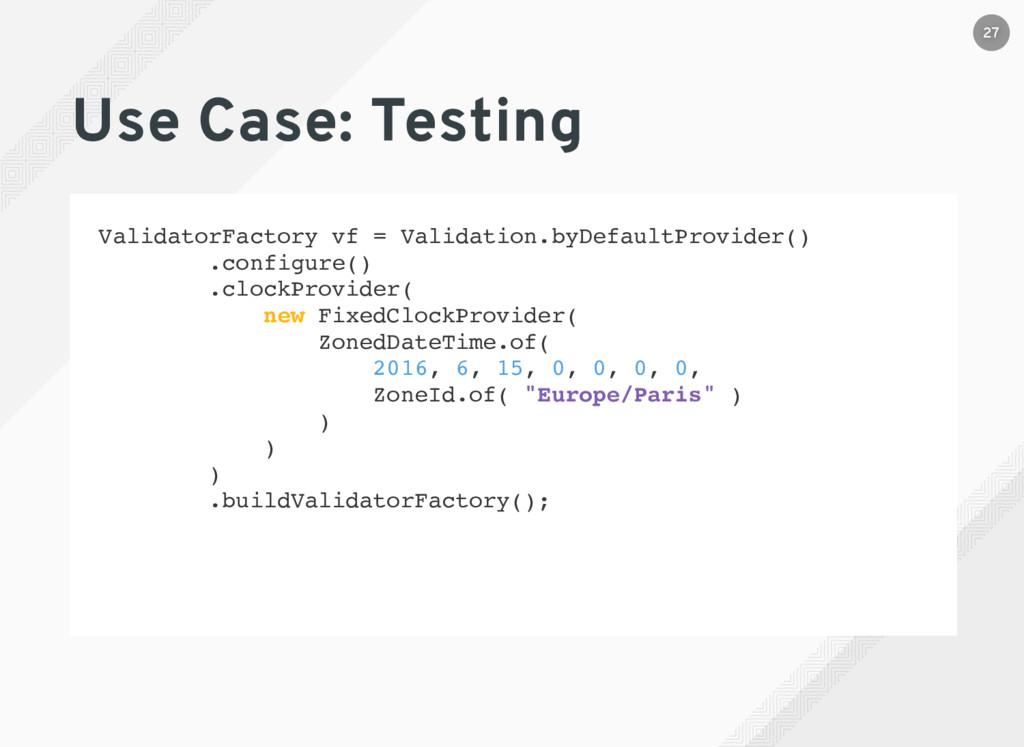 Use Case: Testing ValidatorFactory vf = Validat...