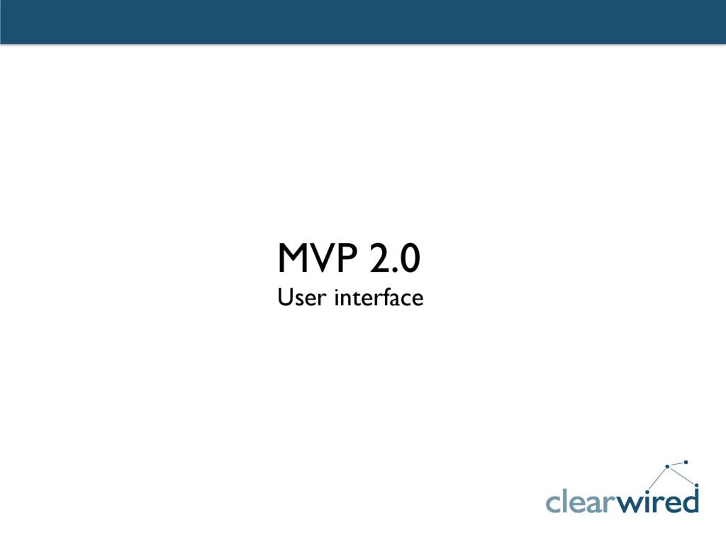 MVP 2.0 User interface
