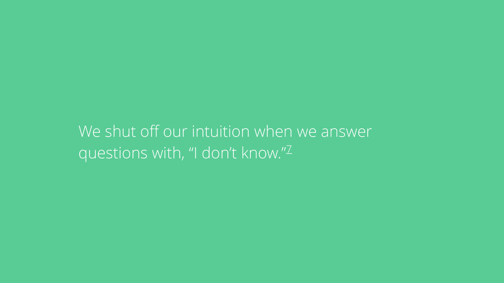 We shut off our intuition when we answer questio...
