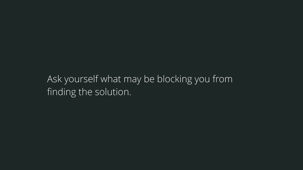 Ask yourself what may be blocking you from findi...
