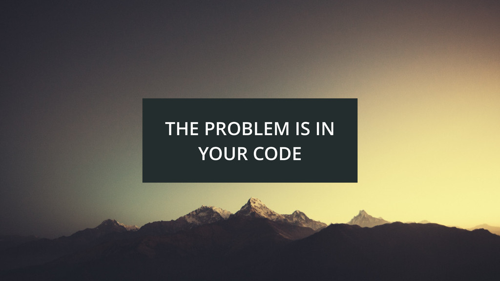THE PROBLEM IS IN YOUR CODE