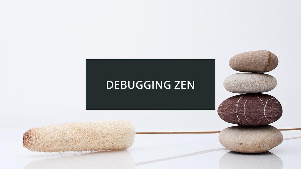 DEBUGGING ZEN