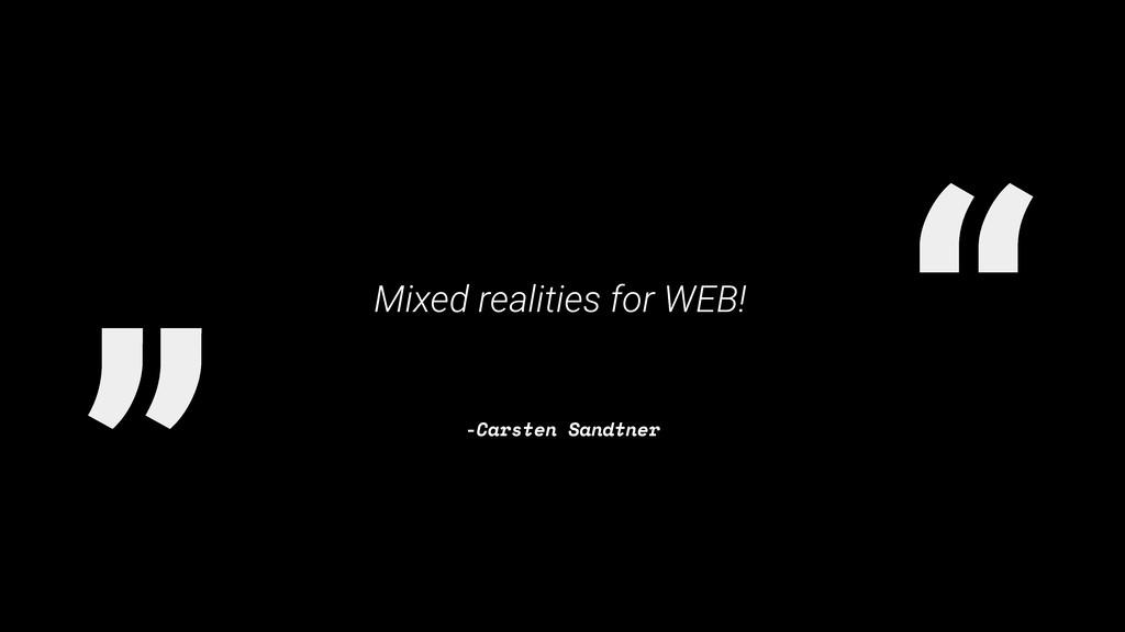 """ "" -Carsten Sandtner Mixed realities for WEB!"