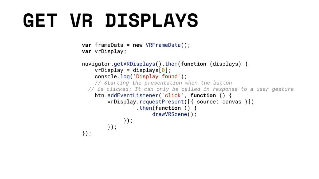 GET VR DISPLAYS var frameData = new VRFrameData...