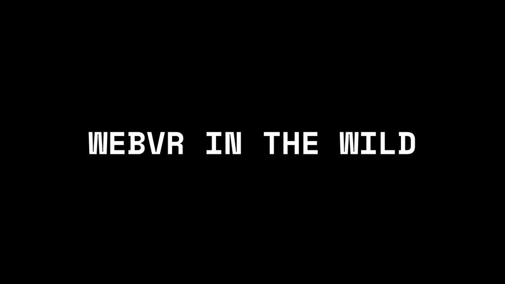 WEBVR IN THE WILD