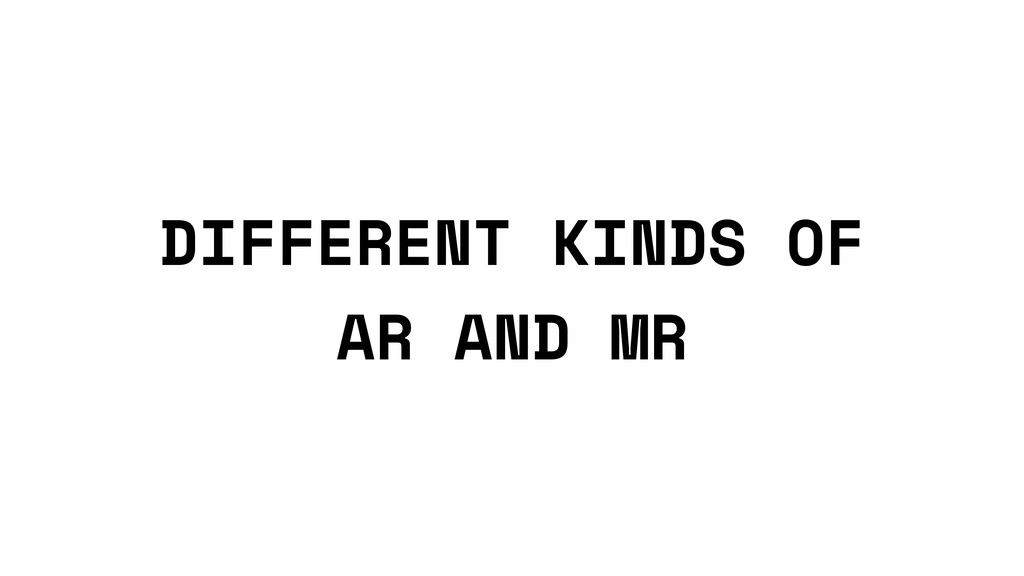DIFFERENT KINDS OF AR AND MR