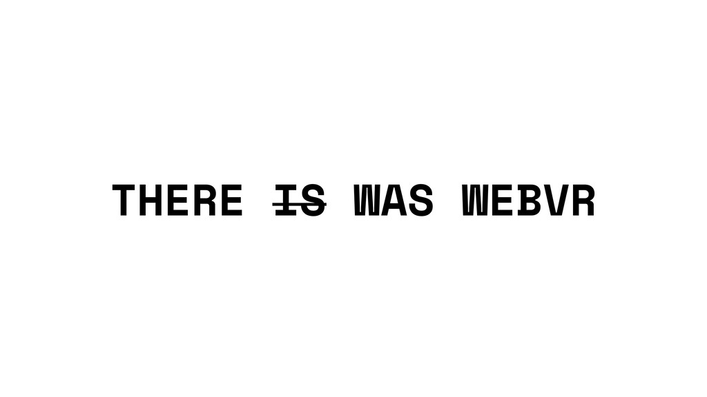 THERE IS WAS WEBVR