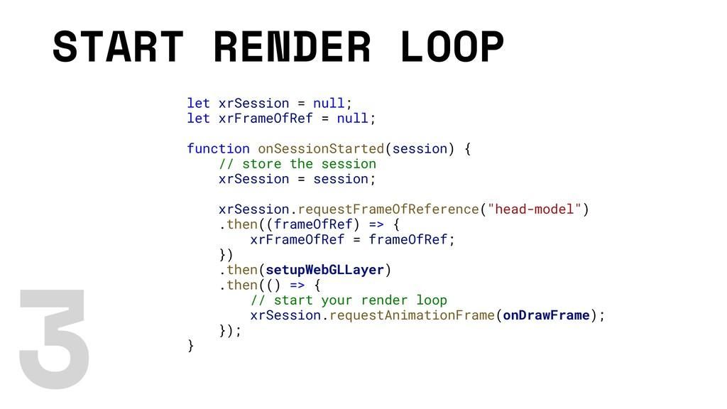 START RENDER LOOP let xrSession = null; let xrF...