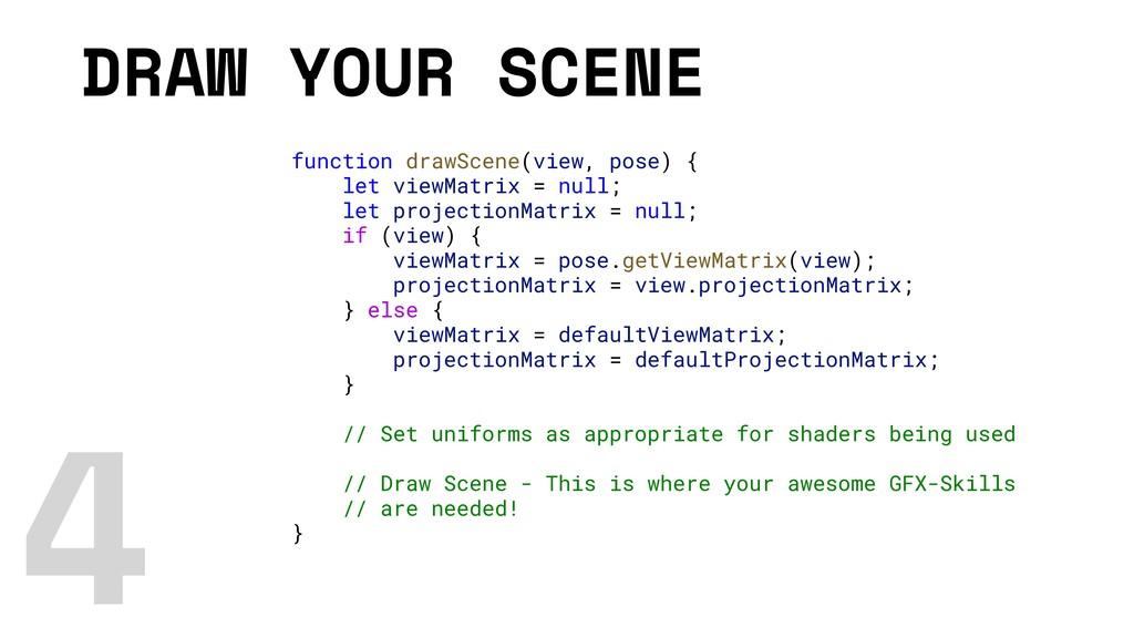 DRAW YOUR SCENE function drawScene(view, pose) ...