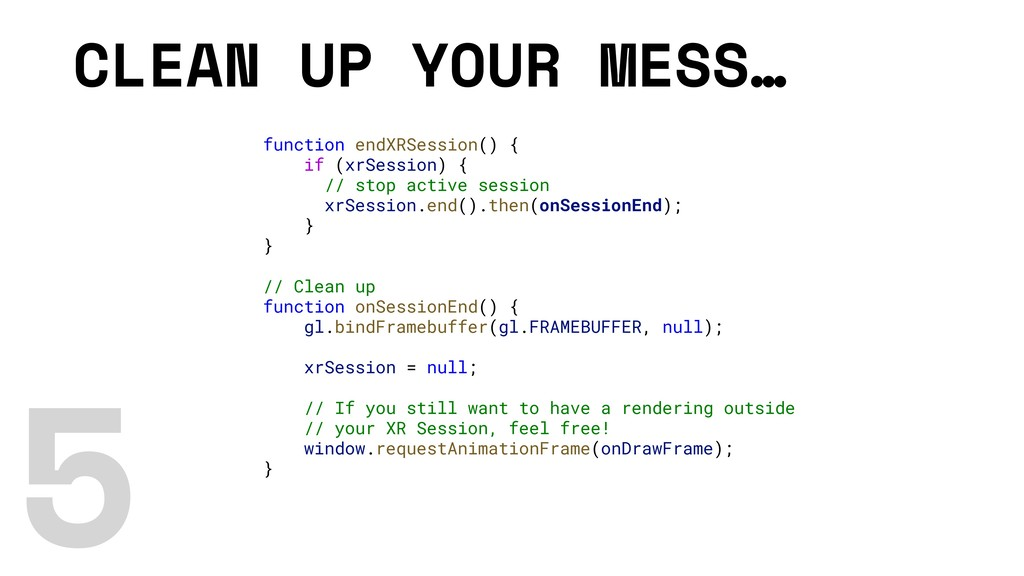 CLEAN UP YOUR MESS… function endXRSession() { i...