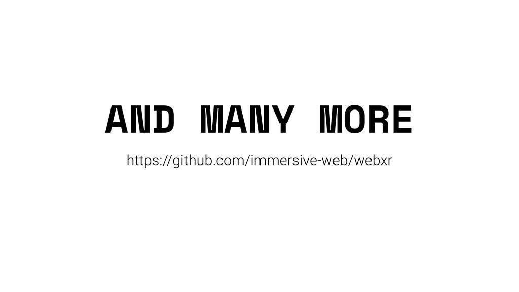 AND MANY MORE https://github.com/immersive-web/...