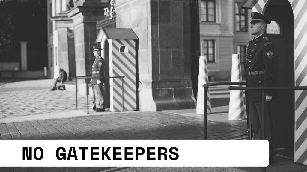 NO GATEKEEPERS