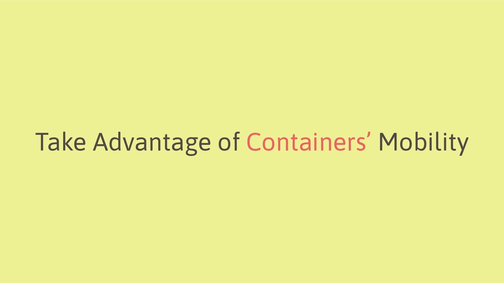 Take Advantage of Containers' Mobility