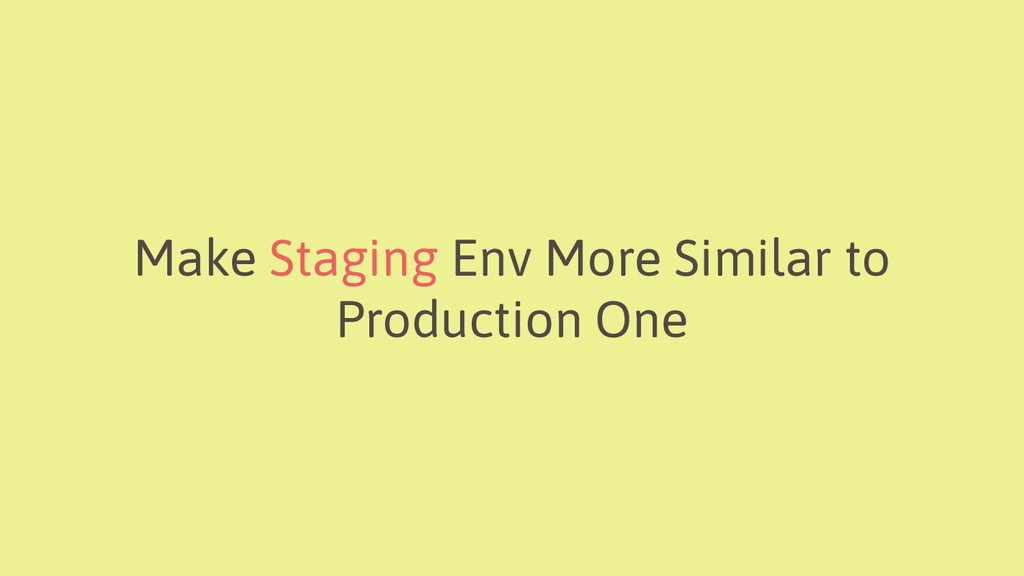 Make Staging Env More Similar to Production One