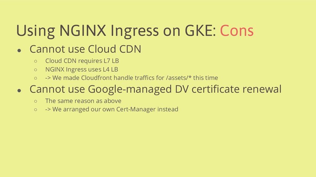 Using NGINX Ingress on GKE: Cons ● Cannot use C...