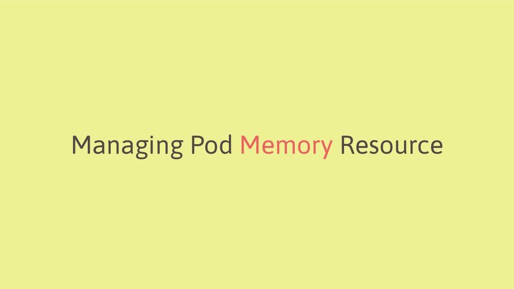 Managing Pod Memory Resource