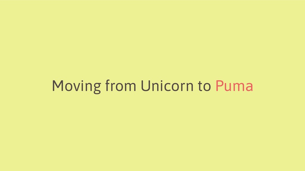 Moving from Unicorn to Puma