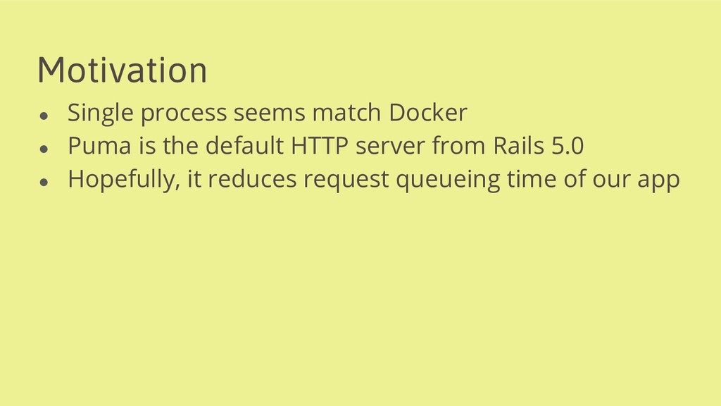 Motivation ● Single process seems match Docker ...
