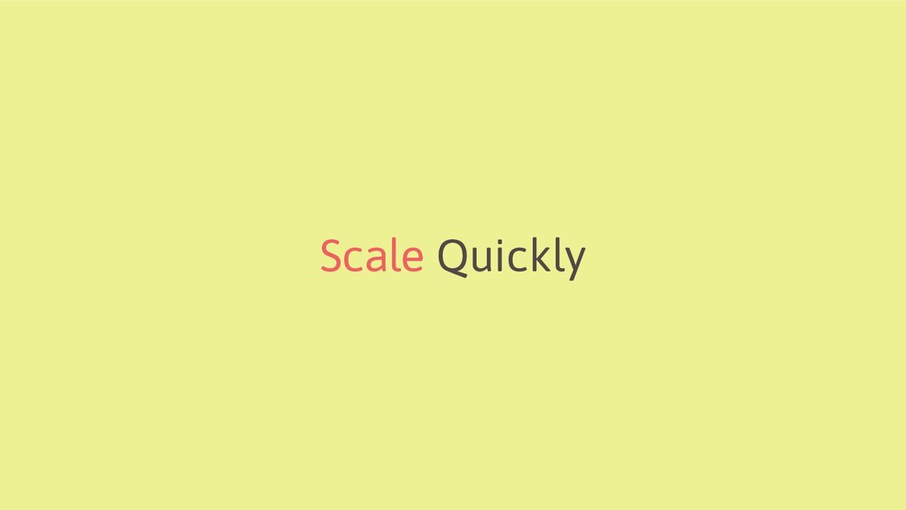 Scale Quickly