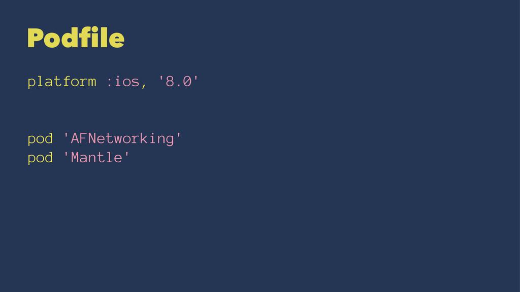 Podfile platform :ios, '8.0' pod 'AFNetworking'...