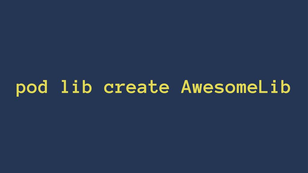 pod lib create AwesomeLib