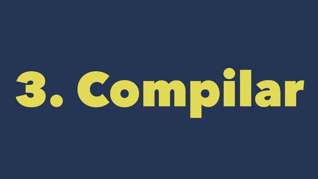 3. Compilar