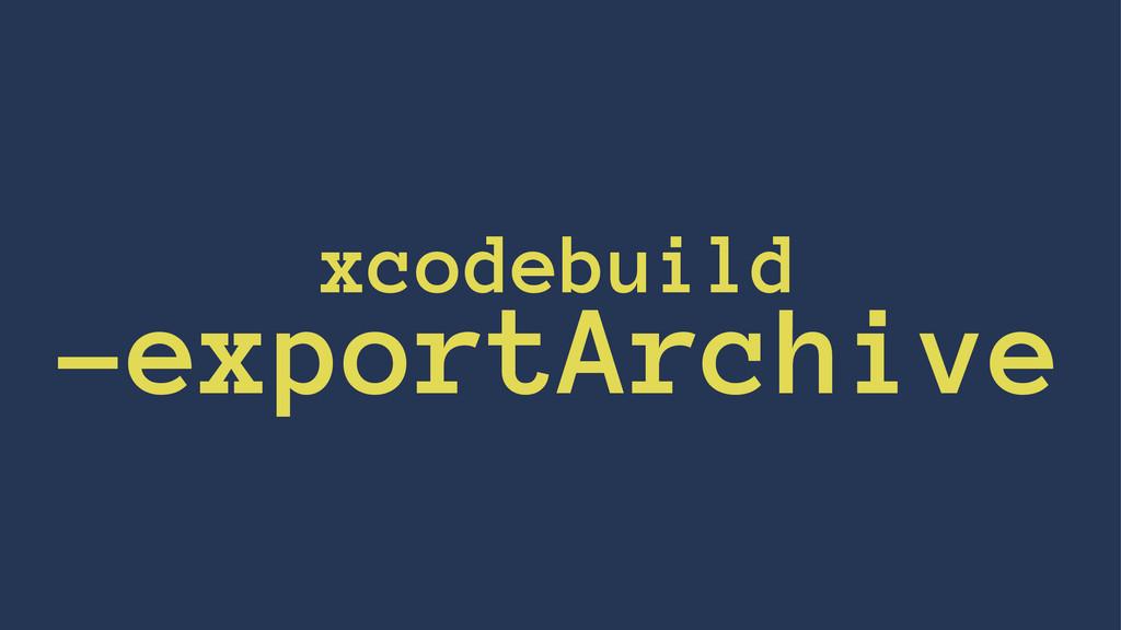 xcodebuild -exportArchive