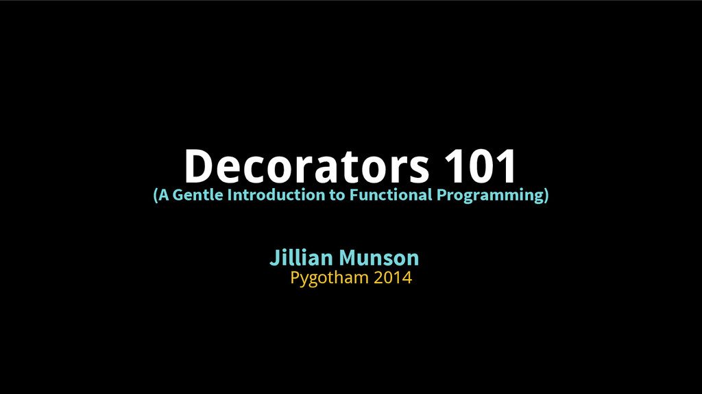 Decorators 101 (A Gentle Introduction to Functi...