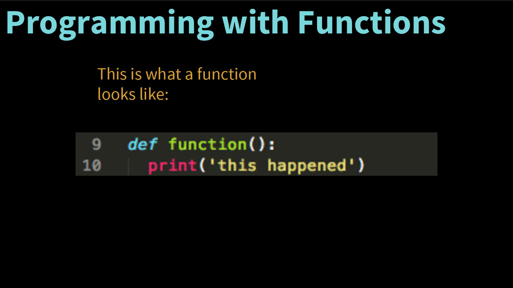 Programming with Functions This is what a funct...