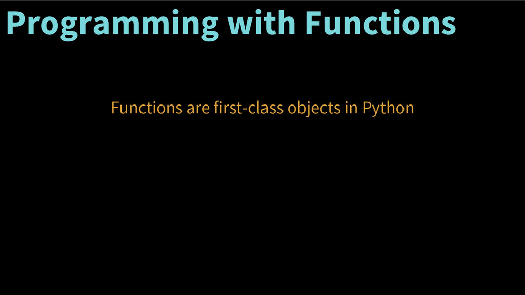Programming with Functions Functions are first-...