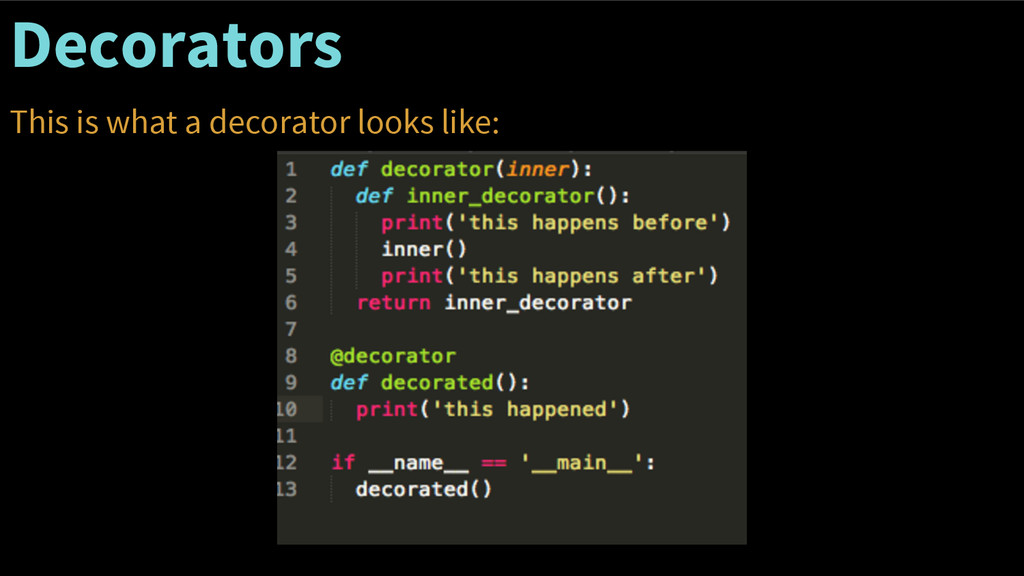 Decorators This is what a decorator looks like: