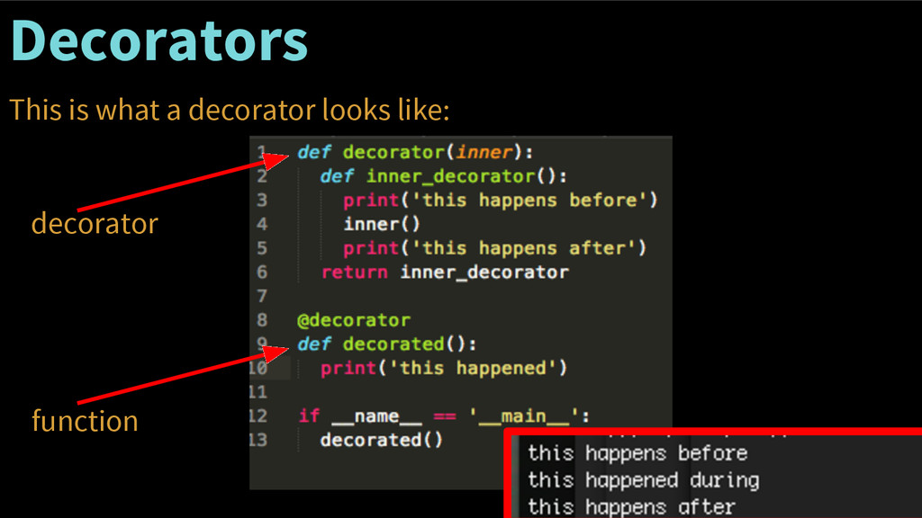 Decorators This is what a decorator looks like:...